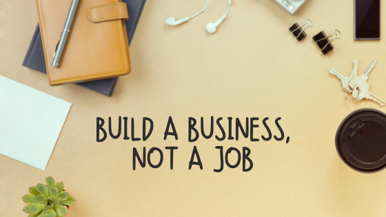 Build a Business, Not Another Job